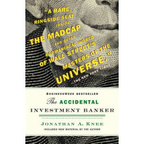 The Accidental Investment Banker: Inside the Decade That Transformed Wall Street by Jonathan A. Knee, 9780470517345