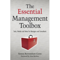 The Essential Management Toolbox: Tools, Models and Notes for Managers and Consultants by Simon Burtonshaw Gunn, 9780470518373