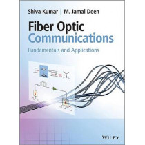 Fiber Optic Communications: Fundamentals and Applications by M. Jamal Deen, 9780470518670