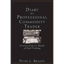 Diary of a Professional Commodity Trader: Lessons from 21 Weeks of Real Trading by Peter L. Brandt, 9780470521458