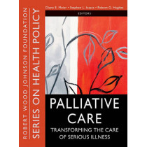 Palliative Care: Transforming the Care of Serious Illness by Diane Meier, 9780470527177