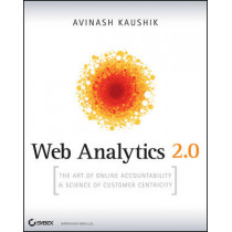 Web Analytics 2.0: The Art of Online Accountability and Science of Customer Centricity by Avinash Kaushik, 9780470529393
