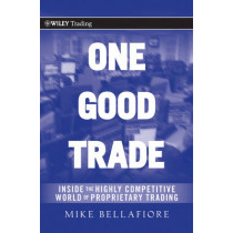 One Good Trade: Inside the Highly Competitive World of Proprietary Trading by Mike Bellafiore, 9780470529409