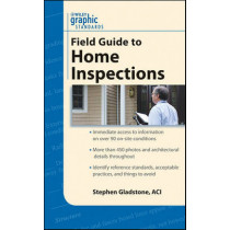 Graphic Standards Field Guide to Home Inspections by Stephen Gladstone, 9780470542910