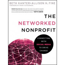 The Networked Nonprofit: Connecting with Social Media to Drive Change by Beth Kanter, 9780470547977