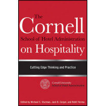 The Cornell School of Hotel Administration on Hospitality: Cutting Edge Thinking and Practice by Michael C. Sturman, 9780470554999