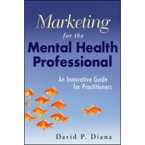 Marketing for the Mental Health Professional: An Innovative Guide for Practitioners by David P. Diana, 9780470560914