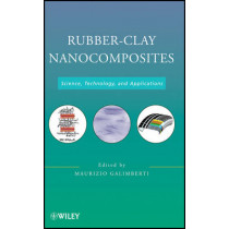 Rubber-Clay Nanocomposites: Science, Technology, and Applications by Maurizio Galimberti, 9780470562109