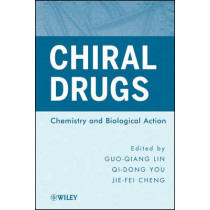 Chiral Drugs: Chemistry and Biological Action by Guo-Qiang Lin, 9780470587201