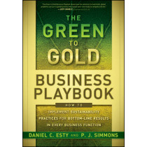 The Green to Gold Business Playbook: How to Implement Sustainability Practices for Bottom-Line Results in Every Business Function by Daniel C. Esty, 9780470590751