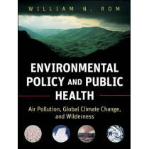Environmental Policy and Public Health: Air Pollution, Global Climate Change, and Wilderness by William N. Rom, 9780470593431