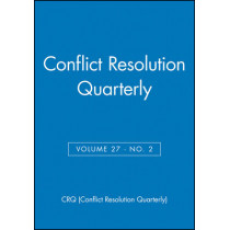 Conflict Resolution Quarterly, Volume 25, Number 1, Autumn 2007 by Susan S. Raines, 9780470602072