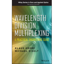 Wavelength Division Multiplexing: A Practical Engineering Guide by Klaus Grobe, 9780470623022