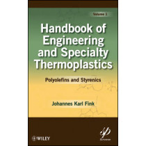 Handbook of Engineering and Specialty Thermoplastics, Volume 1: Polyolefins and Styrenics by Johannes Karl Fink, 9780470625835