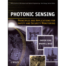 Photonic Sensing: Principles and Applications for Safety and Security Monitoring by Gaozhi Xiao, 9780470626955