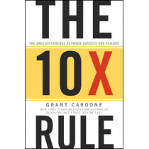 The 10X Rule: The Only Difference Between Success and Failure by Grant Cardone, 9780470627600