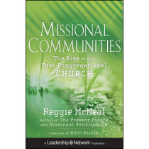 Missional Communities: The Rise of the Post-Congregational Church by Reggie McNeal, 9780470633458