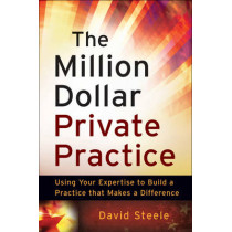 The Million Dollar Private Practice: Using Your Expertise to Build a Business That Makes a Difference by David Steele, 9780470635780