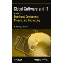 Global Software and IT: A Guide to Distributed Development, Projects, and Outsourcing by Christof Ebert, 9780470636190