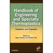 Handbook of Engineering and Specialty Thermoplastics, Volume 3: Polyethers and Polyesters by Sabu Thomas, 9780470639269
