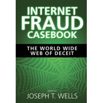 Internet Fraud Casebook: The World Wide Web of Deceit by Joseph T. Wells, 9780470643631