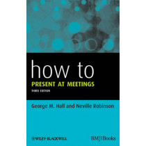 How to Present at Meetings by George M. Hall, 9780470654583