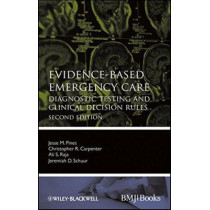 Evidence-Based Emergency Care: Diagnostic Testing and Clinical Decision Rules by Jesse M. Pines, 9780470657836