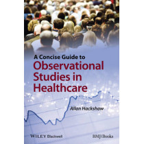 A Concise Guide to Observational Studies in Healthcare by Allan Hackshaw, 9780470658673
