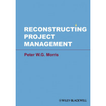 Reconstructing Project Management by Peter W. G. Morris, 9780470659076