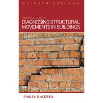 Practical Guide to Diagnosing Structural Movement in Buildings by Malcolm Holland, 9780470659106