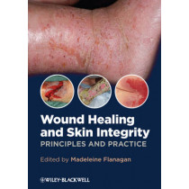 Wound Healing and Skin Integrity: Principles and Practice by Madeleine Flanagan, 9780470659779