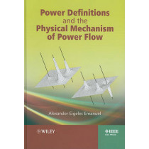 Power Definitions and the Physical Mechanism of Power Flow by Alexander Eigeles Emanuel, 9780470660744
