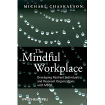 The Mindful Workplace: Developing Resilient Individuals and Resonant Organizations with MBSR by Michael Chaskalson, 9780470661598