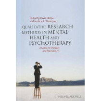 Qualitative Research Methods in Mental Health and Psychotherapy: A Guide for Students and Practitioners by David Harper, 9780470663707