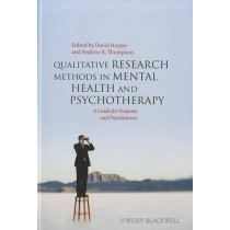 Qualitative Research Methods in Mental Health and Psychotherapy: A Guide for Students and Practitioners by David Harper, 9780470663738
