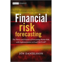 Financial Risk Forecasting: The Theory and Practice of Forecasting Market Risk with Implementation in R and Matlab by Jon Danielsson, 9780470669433