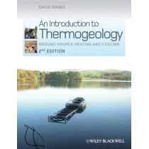 An Introduction to Thermogeology: Ground Source Heating and Cooling by David Banks, 9780470670347
