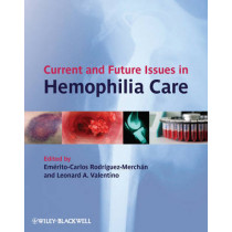 Current and Future Issues in Hemophilia Care by E. Carlos Rodriguez-Merchan, 9780470670576