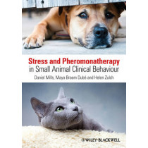 Stress and Pheromonatherapy in Small Animal Clinical Behaviour by Daniel S. Mills, 9780470671184