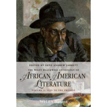 The Wiley Blackwell Anthology of African American Literature, Volume 2: 1920 to the Present by Gene Andrew Jarrett, 9780470671931