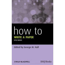 How To Write a Paper by George M. Hall, 9780470672204