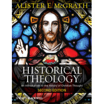 Historical Theology: An Introduction to the History of Christian Thought by Alister E. McGrath, 9780470672860