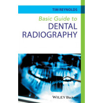 Basic Guide to Dental Radiography by Tim Reynolds, 9780470673126