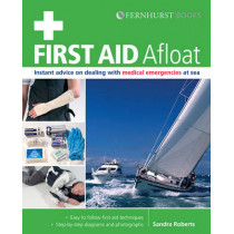 First Aid Afloat: Instant Advice on Dealing with Medical Emergencies at Sea by Sandra Roberts, 9780470682074