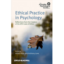 Ethical Practice in Psychology: Reflections from the creators of the APS Code of Ethics by Alfred Allan, 9780470683651