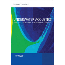 Underwater Acoustics: Analysis, Design and Performance of Sonar by Richard P. Hodges, 9780470688755