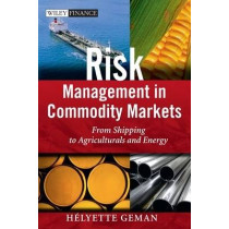 Risk Management in Commodity Markets: From Shipping to Agriculturals and Energy by Helyette Geman, 9780470694251