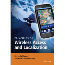 Principles of Wireless Access and Localization by Kaveh Pahlavan, 9780470697085
