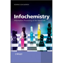 Infochemistry: Information Processing at the Nanoscale by Konrad Szacilowski, 9780470710722