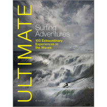 Ultimate Surfing Adventures: 100 Extraordinary Experiences in the Waves by Alf Alderson, 9780470710838
